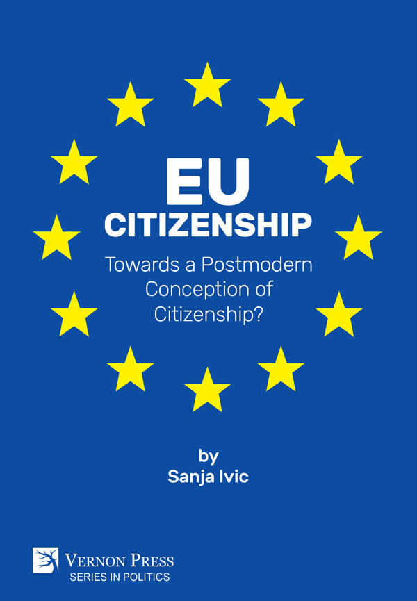 Sanja Ivić, EU Citizenship: Towards a Postmodern Conception of Citizenship?